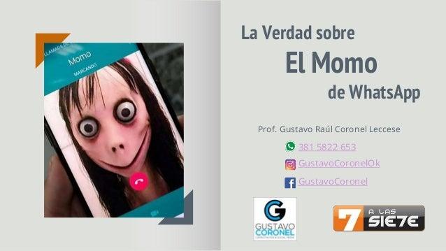 La Verdad sobre El Momo de WhatsApp Prof. Gustavo Raúl Coronel Leccese GustavoCoronelOk 381 5822 653 GustavoCoronel