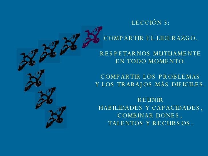 LECCIÓN 3: COMPARTIR EL LIDERAZGO. RESPETARNOS MUTUAMENTE EN TODO MOMENTO. COMPARTIR LOS PROBLEMAS Y LOS TRABAJOS MÁS DIFI...