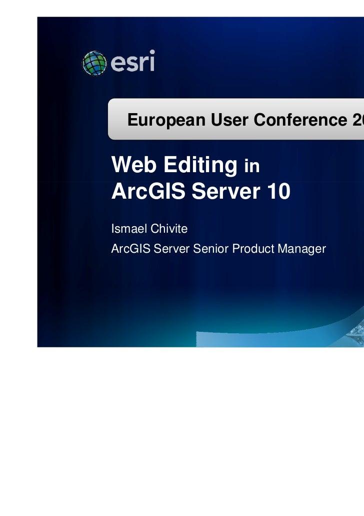 Esri International User Conference | San Diego, CA   European User ConferenceTechnical Workshops | July 13,2011        201...