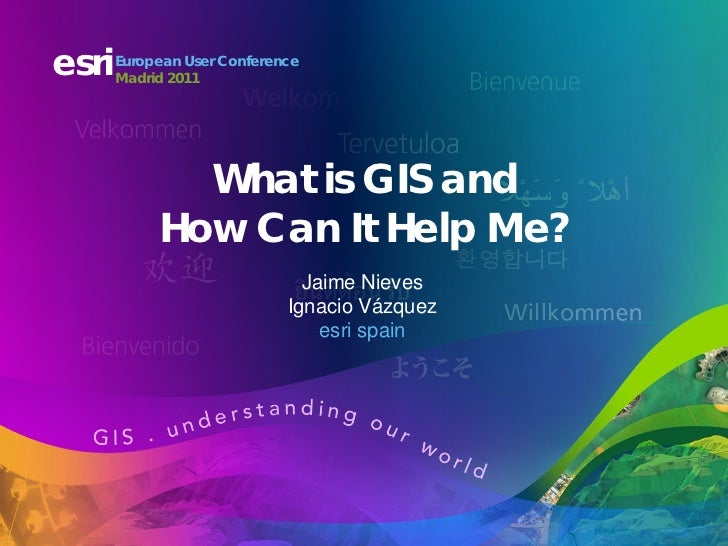 esri   European User Conference       Madrid 2011              What is GIS and            How Can It Help Me?             ...