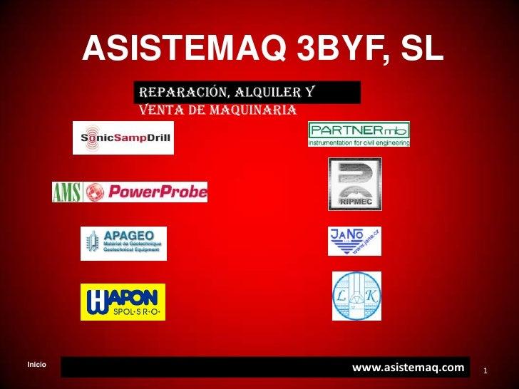 1<br />ASISTEMAQ 3BYF, SL<br />reparación, alquiler y venta de maquinaria<br />www.asistemaq.com<br />Inicio<br />