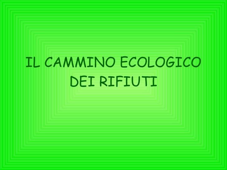 IL CAMMINO ECOLOGICO DEI RIFIUTI