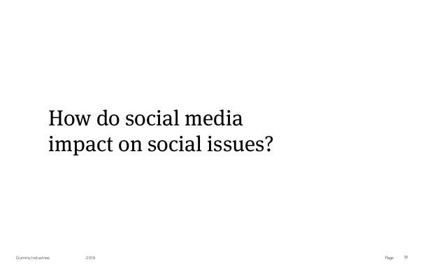 PageGummy Industries 19 How do social media impact on social issues? 2018