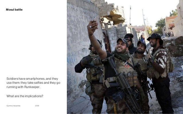 Gummy Industries Page2018 Mosul battle 24 Soldiers have smartphones, and they use them: they take selfies and they go runn...