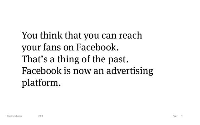 PageGummy Industries 5 You think that you can reach  your fans on Facebook. That's a thing of the past. Facebook is now a...