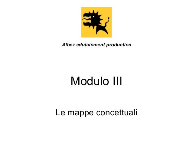 Albez edutainment production  Modulo III Le mappe concettuali