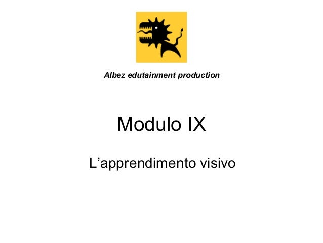 Albez edutainment production  Modulo IX L'apprendimento visivo