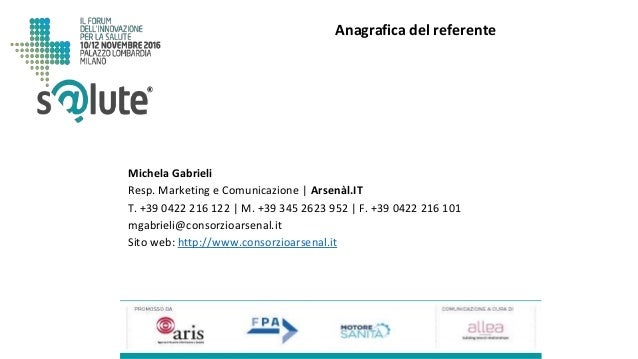Michela Gabrieli Resp. Marketing e Comunicazione   Arsenàl.IT T. +39 0422 216 122   M. +39 345 2623 952   F. +39 0422 216 ...