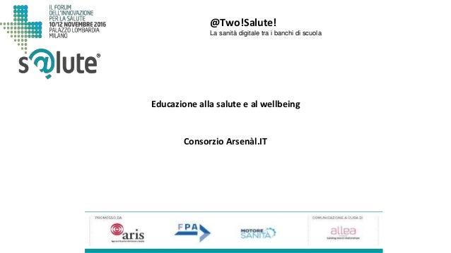 @Two!Salute! La sanità digitale tra i banchi di scuola Consorzio Arsenàl.IT Educazione alla salute e al wellbeing