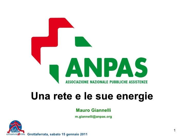Una rete e le sue energie Una rete e le sue energie Grottaferrata, sabato 15 gennaio 2011 Mauro Giannelli [email_address]