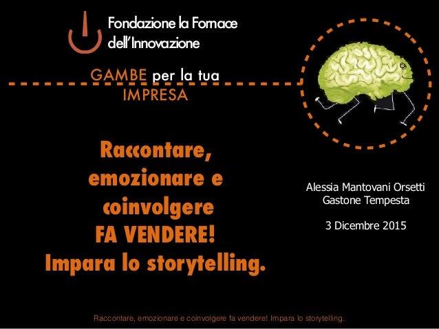 Raccontare, emozionare e coinvolgere fa vendere! Impara lo storytelling. GAMBE per la tua IMPRESA Alessia Mantovani Orsett...