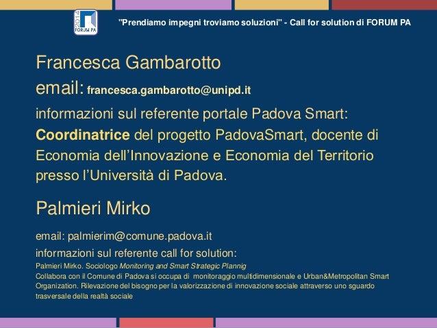 """""""Prendiamo impegni troviamo soluzioni"""" - Call for solution di FORUM PA Francesca Gambarotto email: francesca.gambarotto@un..."""