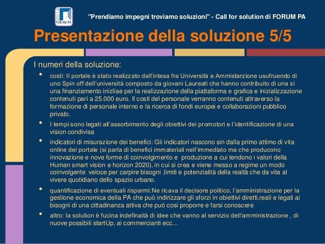 """""""Prendiamo impegni troviamo soluzioni"""" - Call for solution di FORUM PA I numeri della soluzione: • costi: Il portale è sta..."""