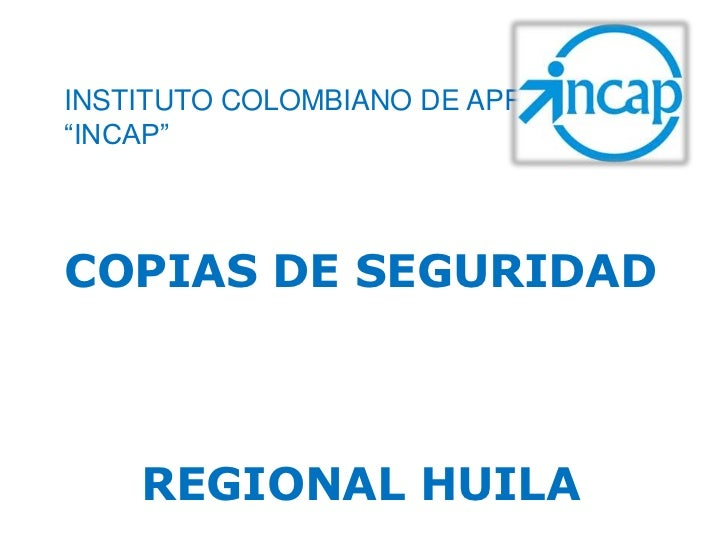 "INSTITUTO COLOMBIANO DE APRENDISAJE""INCAP""COPIAS DE SEGURIDAD    REGIONAL HUILA"