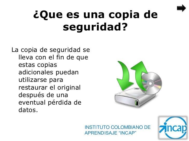 ¿Que es una copia de          seguridad?La copia de seguridad se  lleva con el fin de que  estas copias  adicionales pueda...