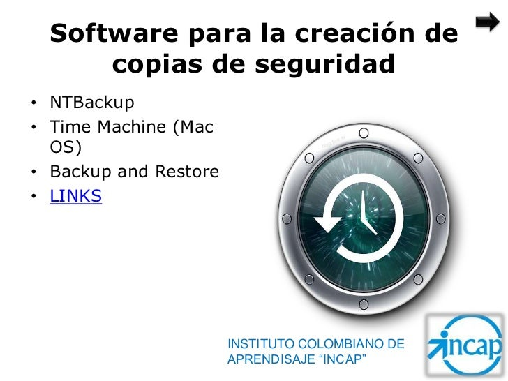 Software para la creación de      copias de seguridad• NTBackup• Time Machine (Mac  OS)• Backup and Restore• LINKS        ...