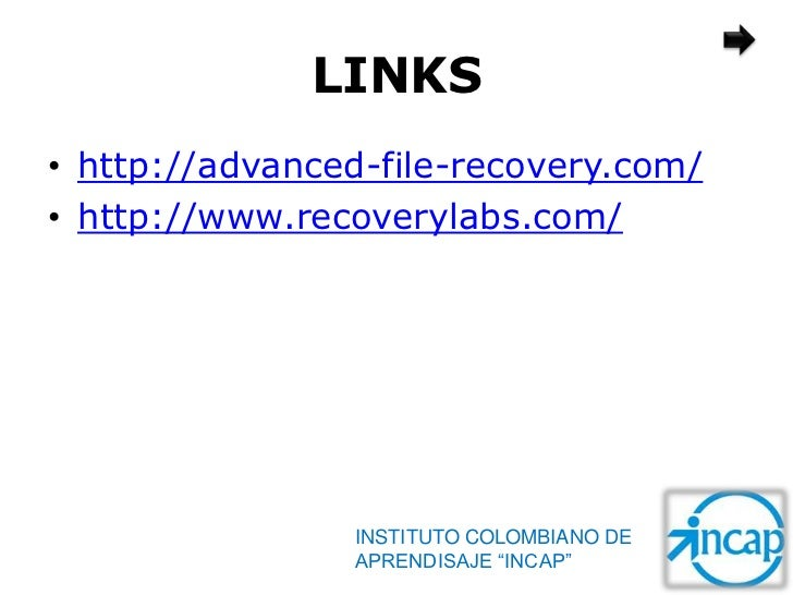 LINKS• http://advanced-file-recovery.com/• http://www.recoverylabs.com/                INSTITUTO COLOMBIANO DE            ...