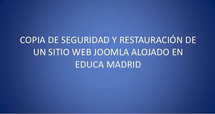 COPIA DE SEGURIDAD Y RESTAURACIÓN DE UN SITIO WEB JOOMLA ALOJADO EN EDUCA MADRID<br />