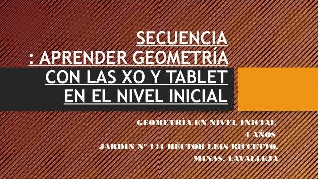 SECUENCIA : APRENDER GEOMETRÍA CON LAS XO Y TABLET EN EL NIVEL INICIAL GEOMETRÍA EN NIVEL INICIAL 4 AÑOS JARDÍN N° 111 HÉC...