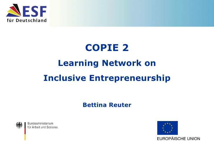 COPIE 2 Learning Network on Inclusive Entrepreneurship Bettina Reuter