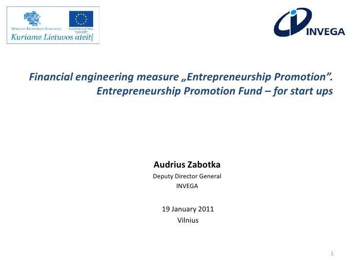 "Financial engineering measure ""Entrepreneurship Promotion"". Entrepreneurship Promotion Fund – for start ups<br />Audrius Z..."
