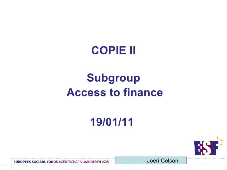 COPIE II Subgroup   Access to finance   19/01/11 Joeri Colson
