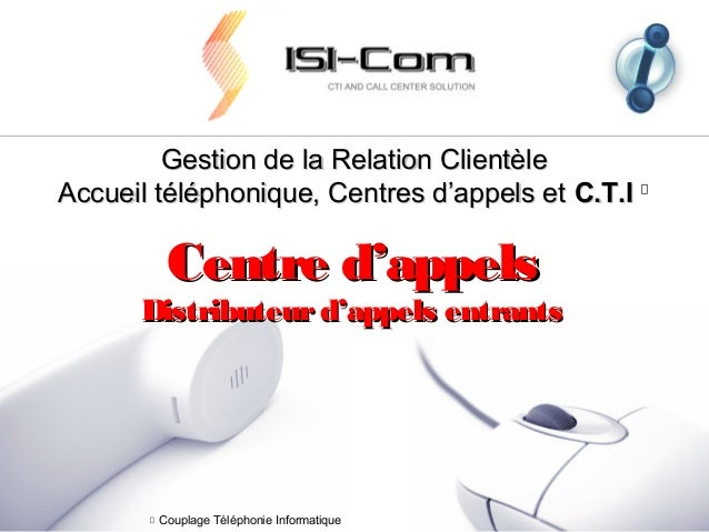 Gestion de la Relation Clientèle Accueil téléphonique, Centres d'appels et C.T.I  Centre d'appels  Distributeur d'appels e...