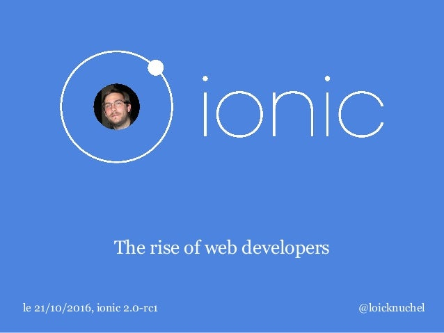 The rise of web developers le 21/10/2016, ionic 2.0-rc1 @loicknuchel