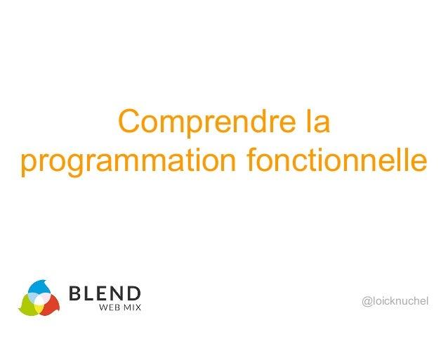 Comprendre la programmation fonctionnelle @loicknuchel