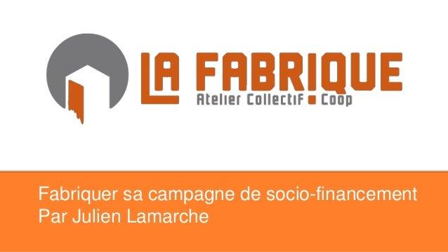 Fabriquer sa campagne de socio-financement Par Julien Lamarche