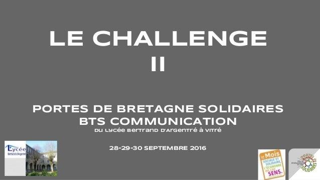 LE CHALLENGE II PORTES DE BRETAGNE SOLIDAIRES BTS COMMUNICATION du lycée Bertrand d'Argentré à Vitré 28-29-30 SEPTEMBRE 20...