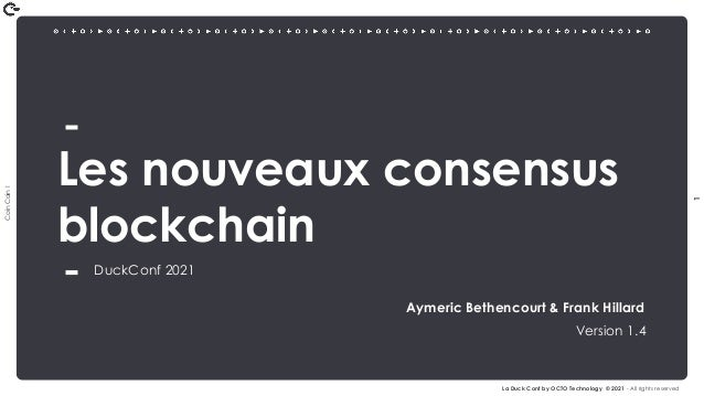 1 Coin Coin ! La Duck Conf by OCTO Technology © 2021 - All rights reserved Les nouveaux consensus blockchain DuckConf 2021...
