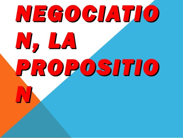 NEGOCIATION, LAPROPOSITION