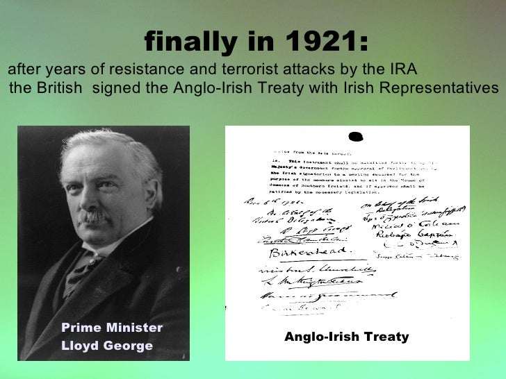 finally in 1921: after years of resistance and terrorist attacks by the IRA the British signed the Anglo-Irish Treaty with...