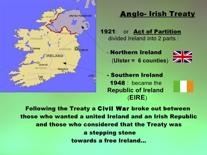 Anglo- Irish Treaty                          1921: or Act of Partition                           divided Ireland into 2 pa...