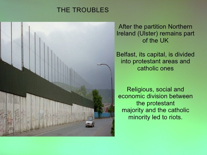 THE TROUBLES                  After the partition Northern                Ireland (Ulster) remains part                   ...