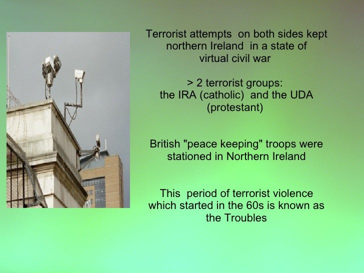 Terrorist attempts on both sides kept     northern Ireland in a state of             virtual civil war          > 2 terror...