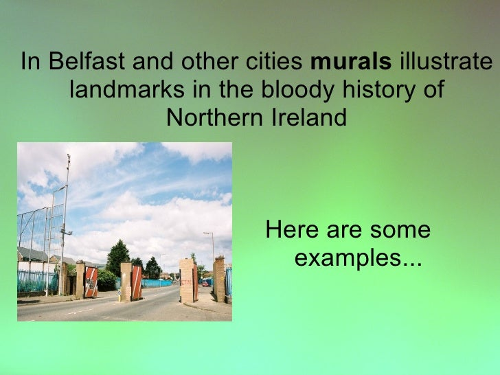In Belfast and other cities murals illustrate     landmarks in the bloody history of              Northern Ireland        ...