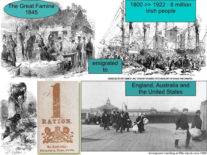 The Great Famine               1800 >> 1922 : 8 million       1845                          Irish people                  ...