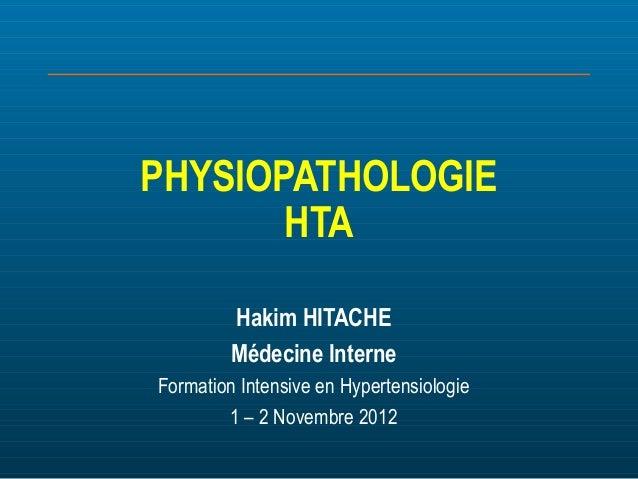 PHYSIOPATHOLOGIE HTA Hakim HITACHE Médecine Interne Formation Intensive en Hypertensiologie 1 – 2 Novembre 2012