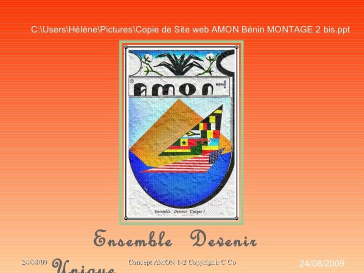Ensemble  Devenir  Unique 24/08/2009 C:UsersHélènePicturesCopie de Site web AMON Bénin MONTAGE 2 bis.ppt