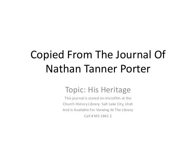 Copied From The Journal Of  Nathan Tanner Porter       Topic: His Heritage       This journal is stored on microfilm at th...