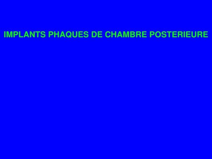 IMPLANTS PHAQUES DE CHAMBRE POSTERIEURE