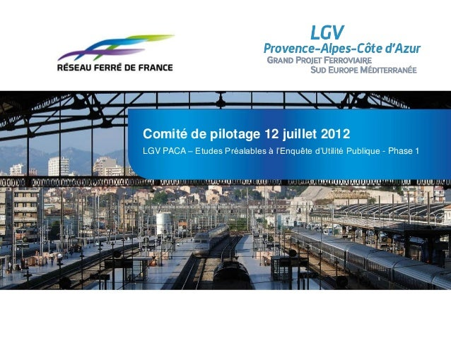 Comité de pilotage 12 juillet 2012LGV PACA – Etudes Préalables à l'Enquête d'Utilité Publique - Phase 1