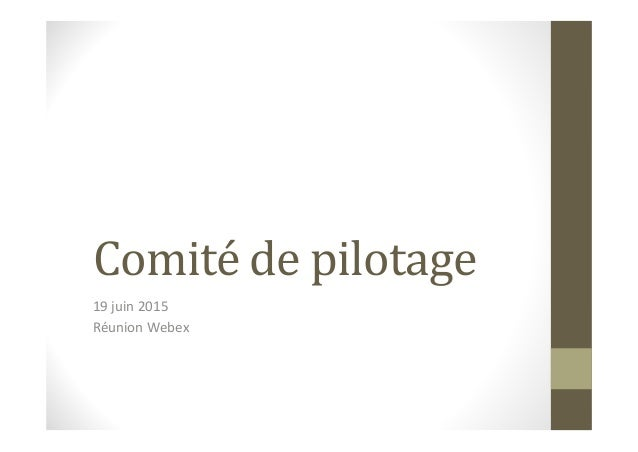 Comité de pilotage 19 juin 2015 Réunion Webex