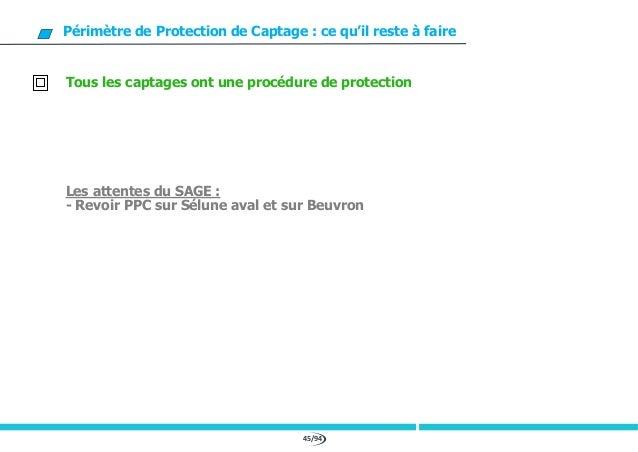 45/94 Périmètre de Protection de Captage : ce qu'il reste à faire Tous les captages ont une procédure de protection Les at...