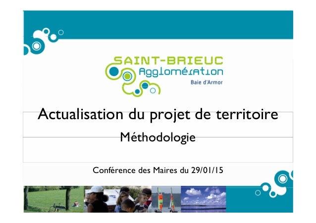 1 Actualisation du projet de territoire Méthodologie Conférence des Maires du 29/01/15
