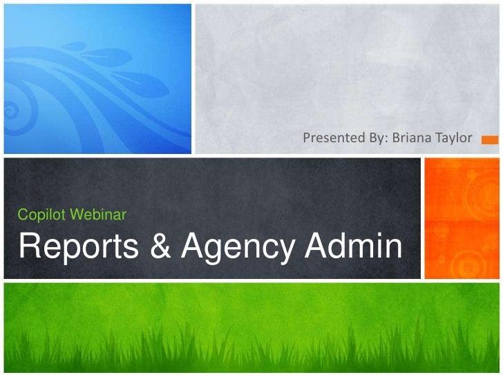 Presented By: Briana TaylorCopilot WebinarReports & Agency Admin