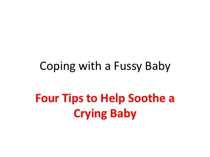 Coping with a Fussy BabyFour Tips to Help Soothe a       Crying Baby