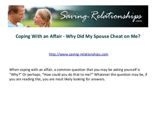 Coping With an Affair - Why Did My Spouse Cheat on Me?                       http://www.saving-relationships.comWhen copin...